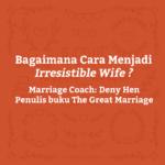 cara menjadi irresistible wife