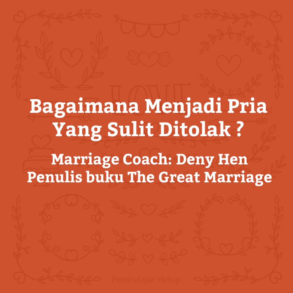 Marriage Insight 10: menjadi pria yang sulit ditolak